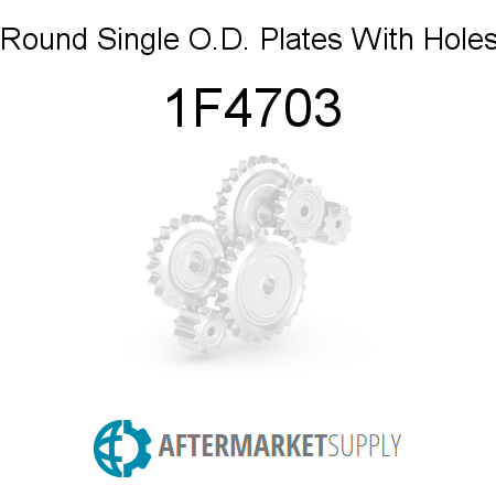 Round, Single O.D. Plates With Holes - 1F4703