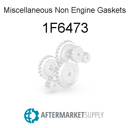 Miscellaneous Non Engine Gaskets 1F6473